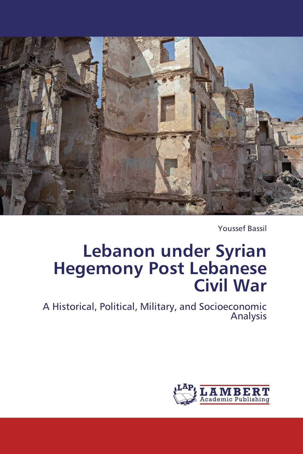 Lebanon under Syrian Hegemony Post Lebanese Civil War sardor abdullaev mukhudinovich civil war and post war transformation