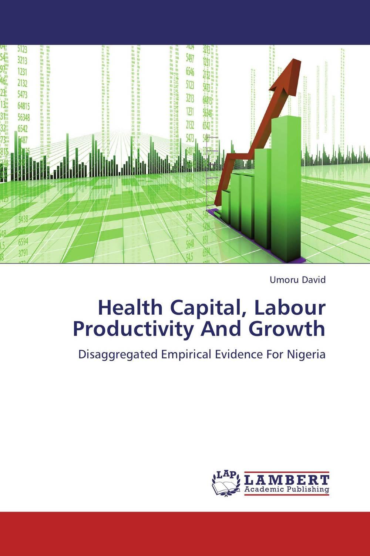 Health Capital, Labour Productivity And Growth ogonna anaekwe and uzochukwu amakom health expenditure health outcomes and economic development