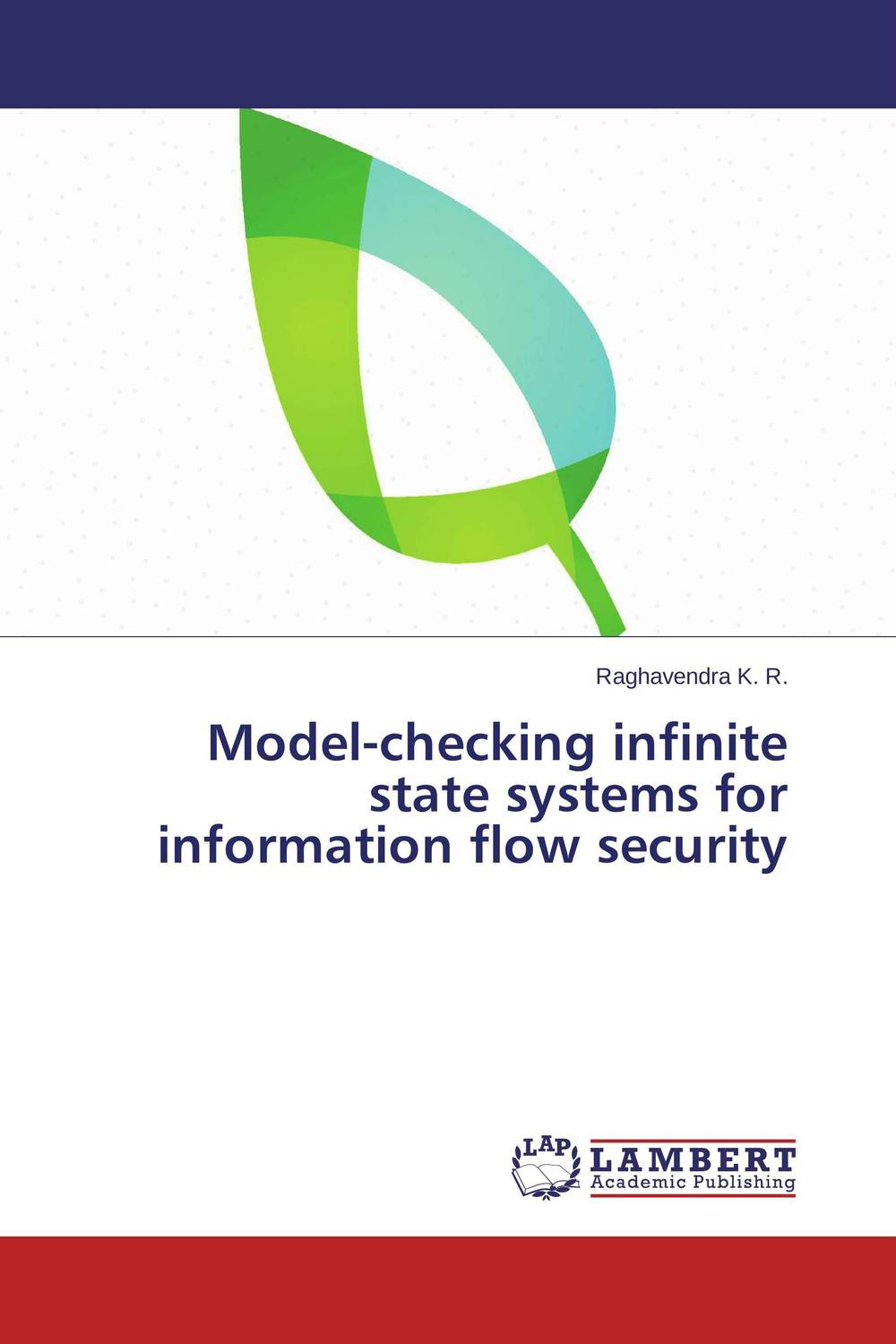 Model-checking infinite state systems for information flow security raghavendra k r model checking infinite state systems for information flow security