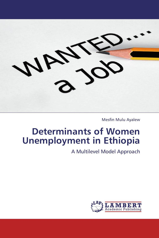 Determinants of Women Unemployment in Ethiopia mesfin mulu ayalew determinants of women unemployment in ethiopia