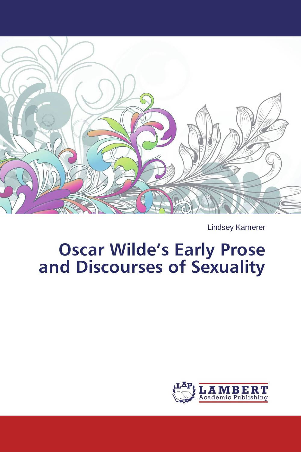 Oscar Wilde's Early Prose and Discourses of Sexuality the plays of oscar wilde