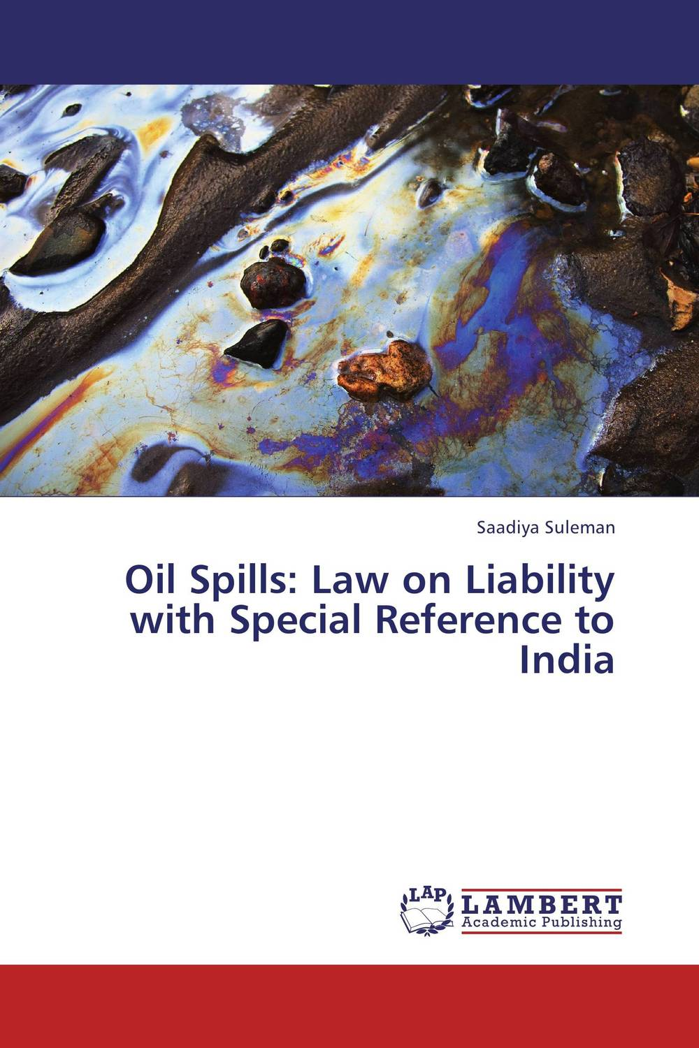 Oil Spills: Law on Liability with Special Reference to India on the limits of the law