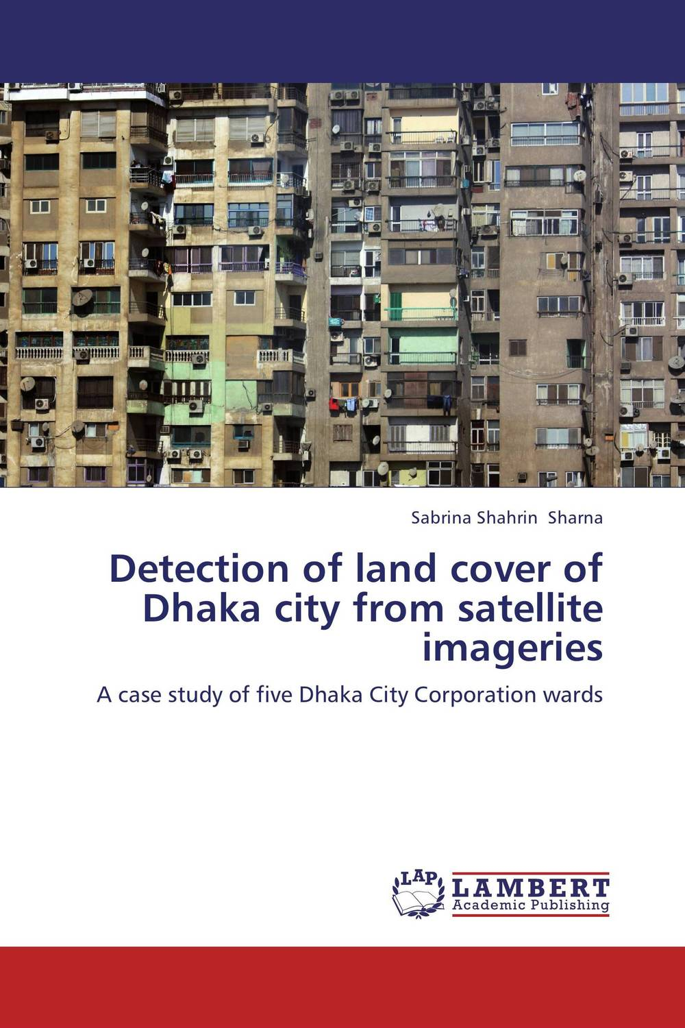 Detection of land cover of Dhaka city from satellite imageries land of savagery land of promise – the european image of the american