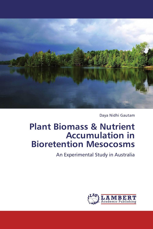 Plant Biomass & Nutrient Accumulation in Bioretention Mesocosms sadat khattab usama abdul raouf and tsutomu kodaki bio ethanol for future from woody biomass