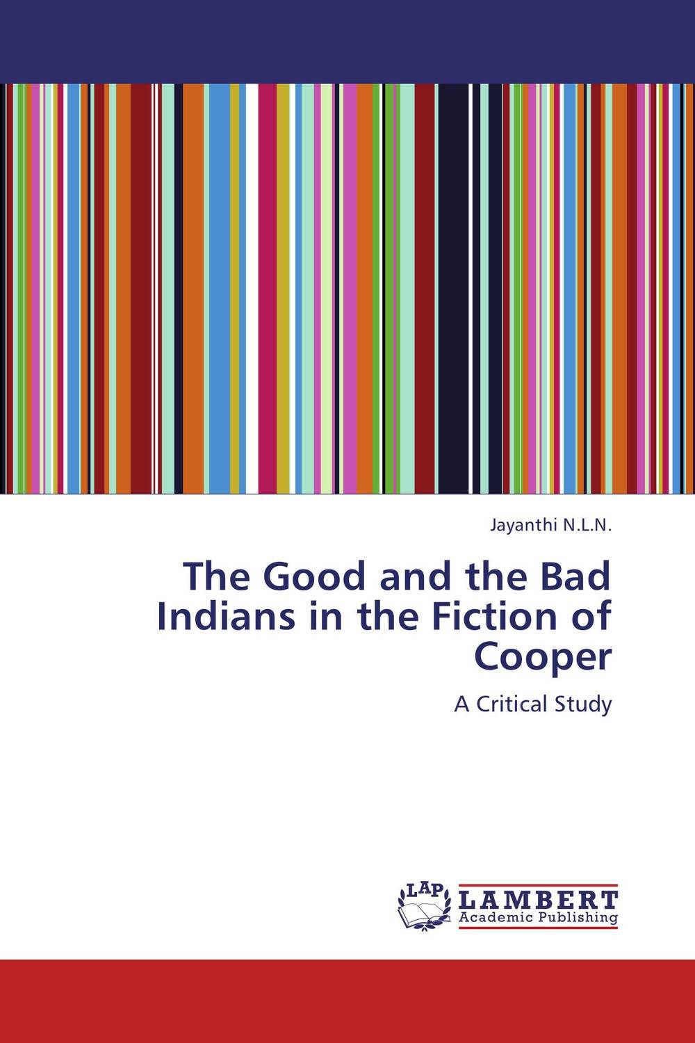 The Good and the Bad Indians in the Fiction of Cooper the good the bad and your business