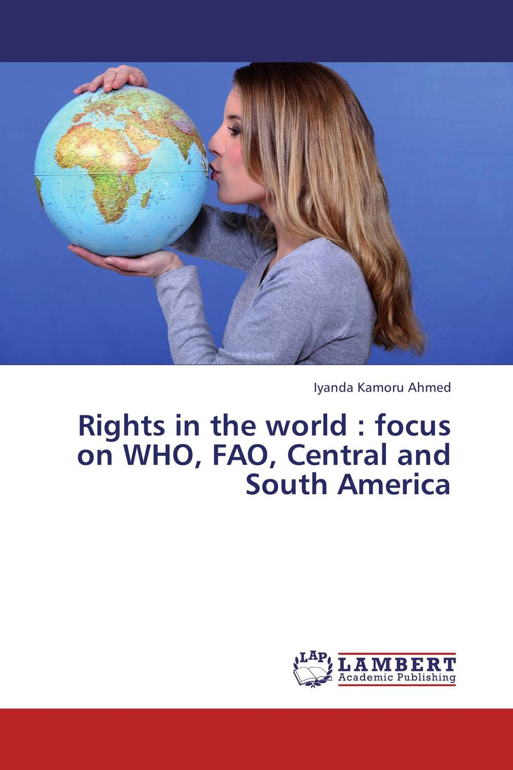 Rights in the world : focus on WHO, FAO, Central  and South America who thought this was a good idea and other questions you should have answers to when you work in the white house