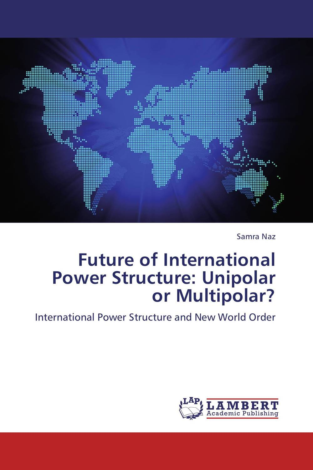 Future of International Power Structure: Unipolar or Multipolar? clint laurent tomorrow s world a look at the demographic and socio economic structure of the world in 2032