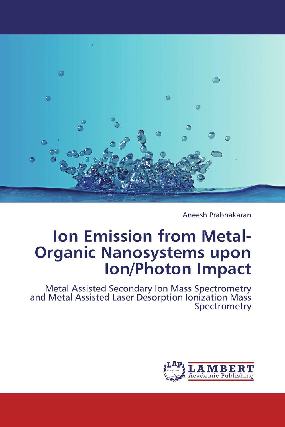 Ion Emission from Metal-Organic Nanosystems upon Ion/Photon Impact jai prakash embedded metal nanoparticles by ion beam mixing