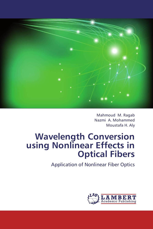 Wavelength Conversion using Nonlinear Effects in Optical Fibers mahmoud m ragab nazmi a mohammed and moustafa h aly wavelength conversion using nonlinear effects in optical fibers