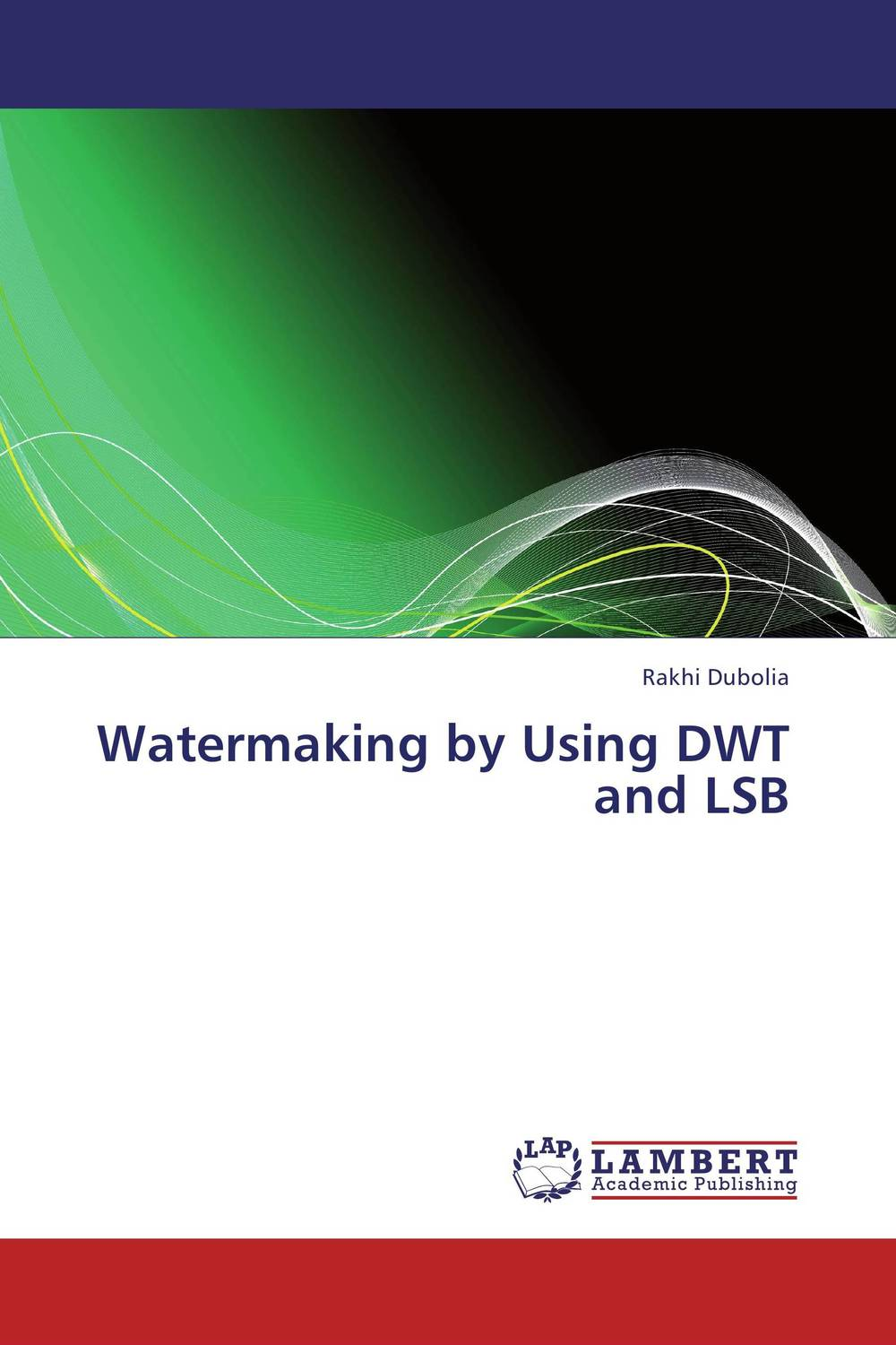 Watermaking by Using DWT and LSB performance evaluation of color image watermarking
