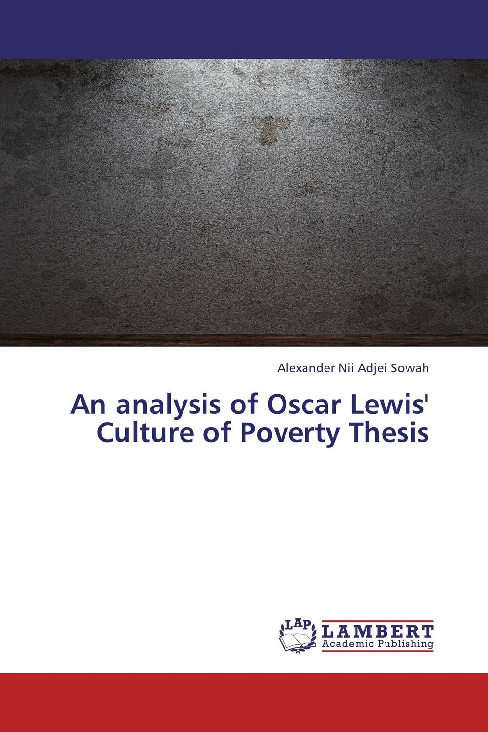 An analysis of Oscar Lewis' Culture of Poverty Thesis