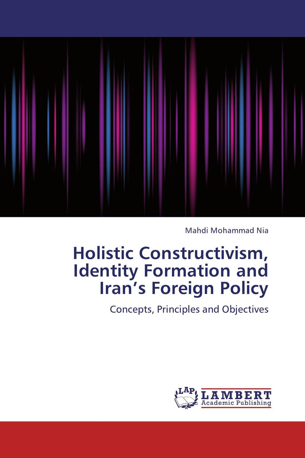 Holistic Constructivism, Identity Formation and Iran's Foreign Policy language policy and identity in a diverse society
