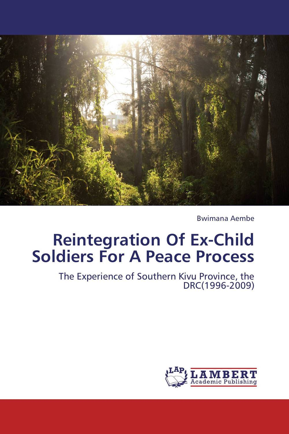 Reintegration Of Ex-Child Soldiers For A Peace Process bwimana aembe reintegration of ex child soldiers for a peace process
