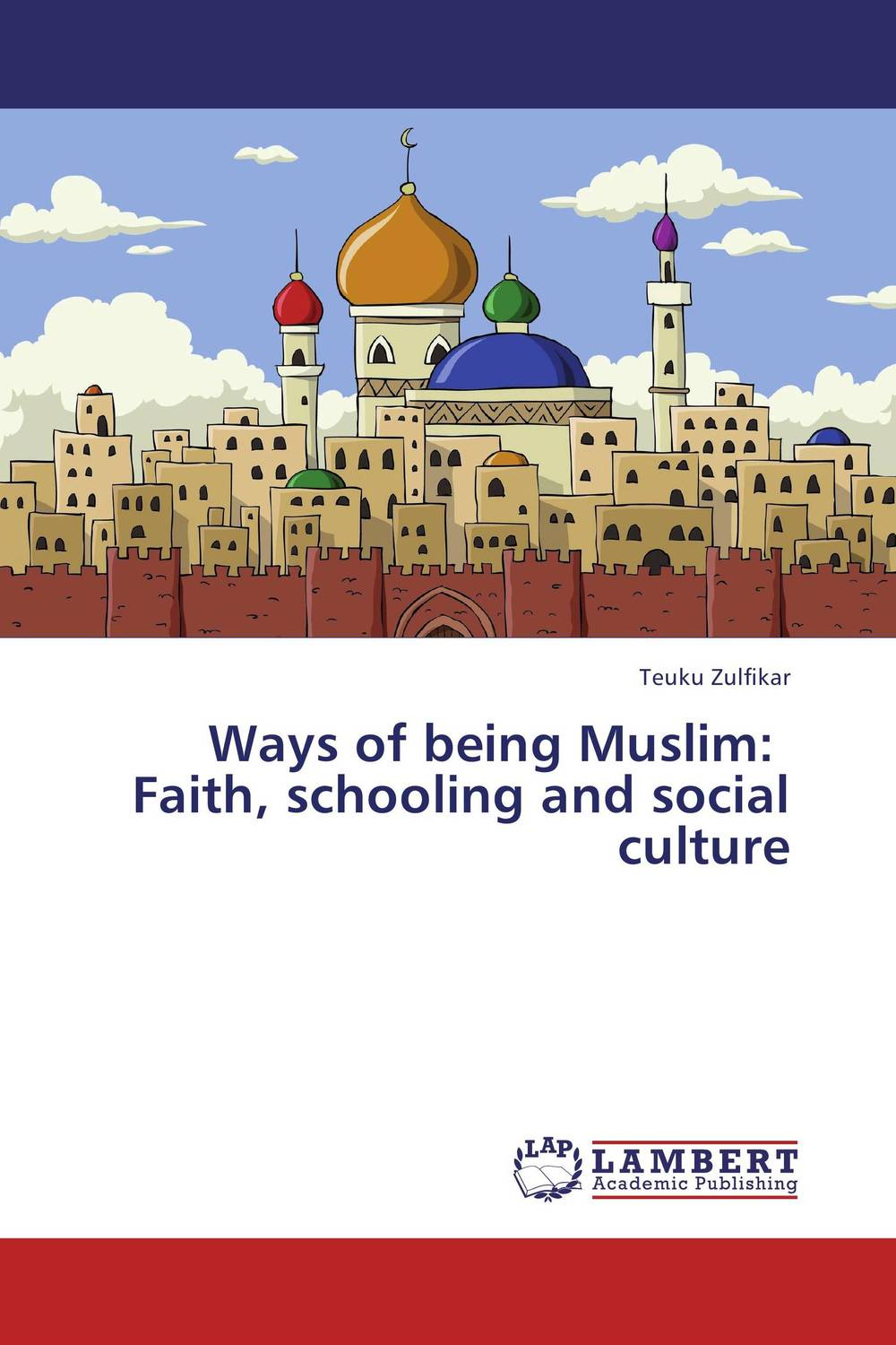 Ways of being Muslim:   Faith, schooling and social culture brenner muslim identity