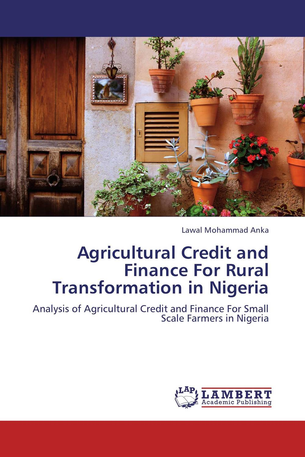 Agricultural Credit and Finance For Rural Transformation in Nigeria jaynal ud din ahmed and mohd abdul rashid institutional finance for micro and small entreprises in india