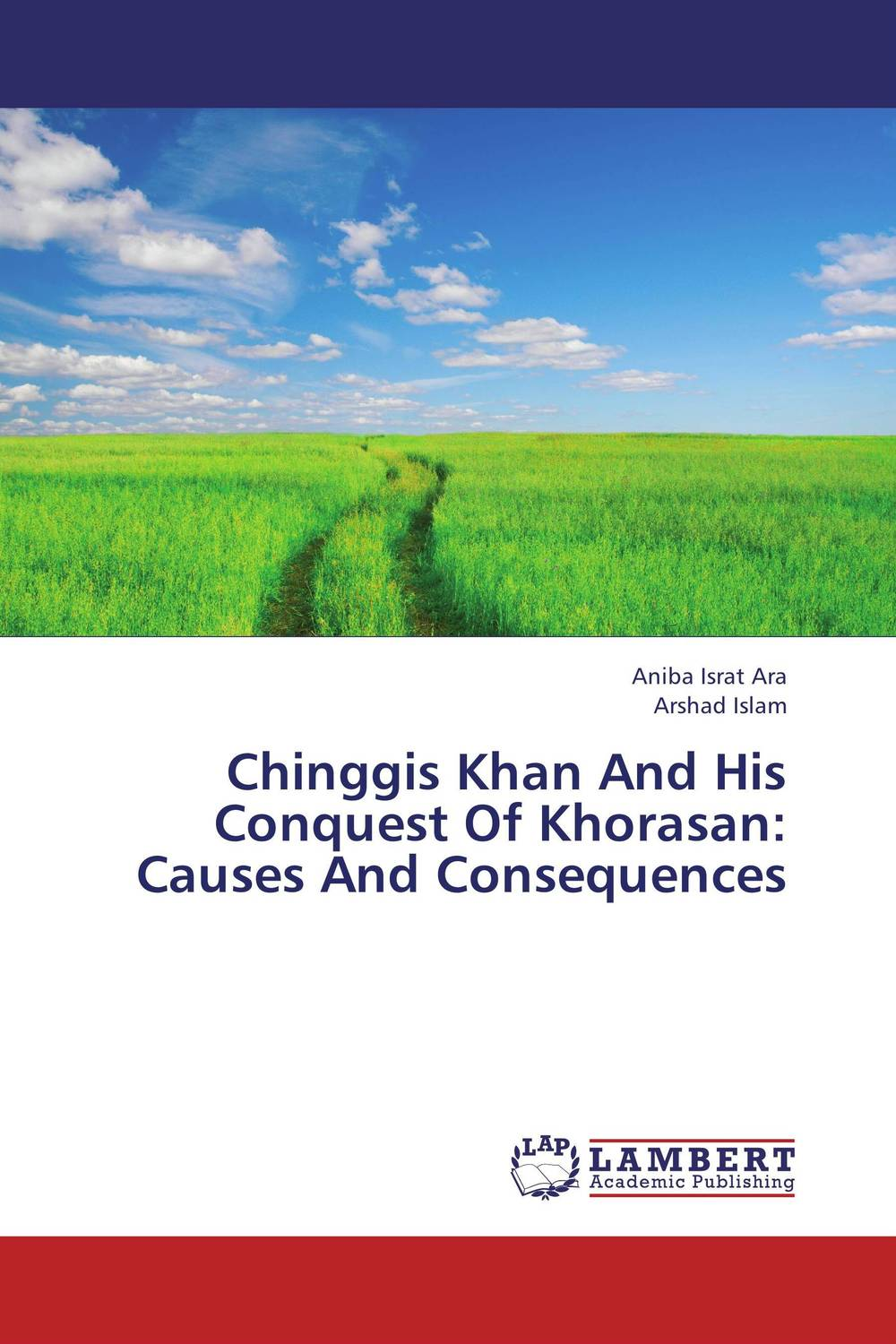 Chinggis Khan And His Conquest Of Khorasan: Causes And Consequences