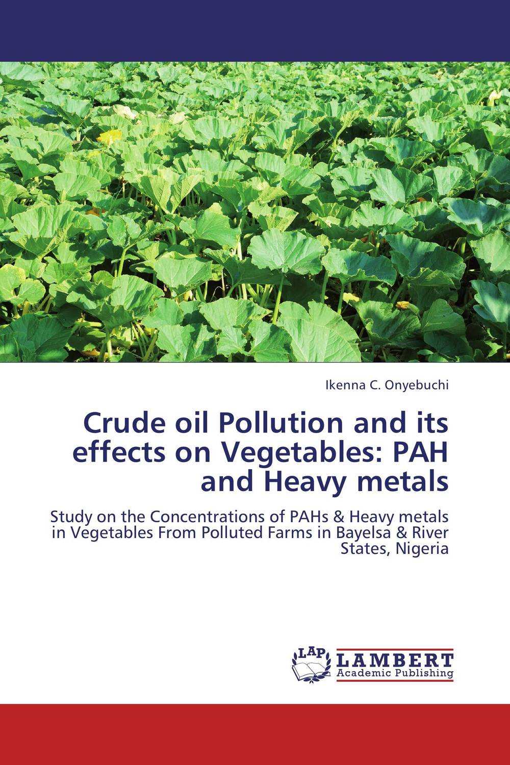 Crude oil Pollution and its effects on Vegetables: PAH and Heavy metals marwan a ibrahim effect of heavy metals on haematological and testicular functions