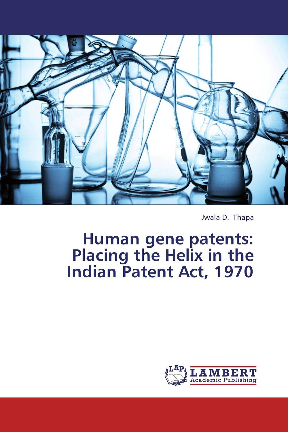 Human gene patents: Placing the Helix in the Indian Patent Act, 1970 bob dematteis essentials of patents
