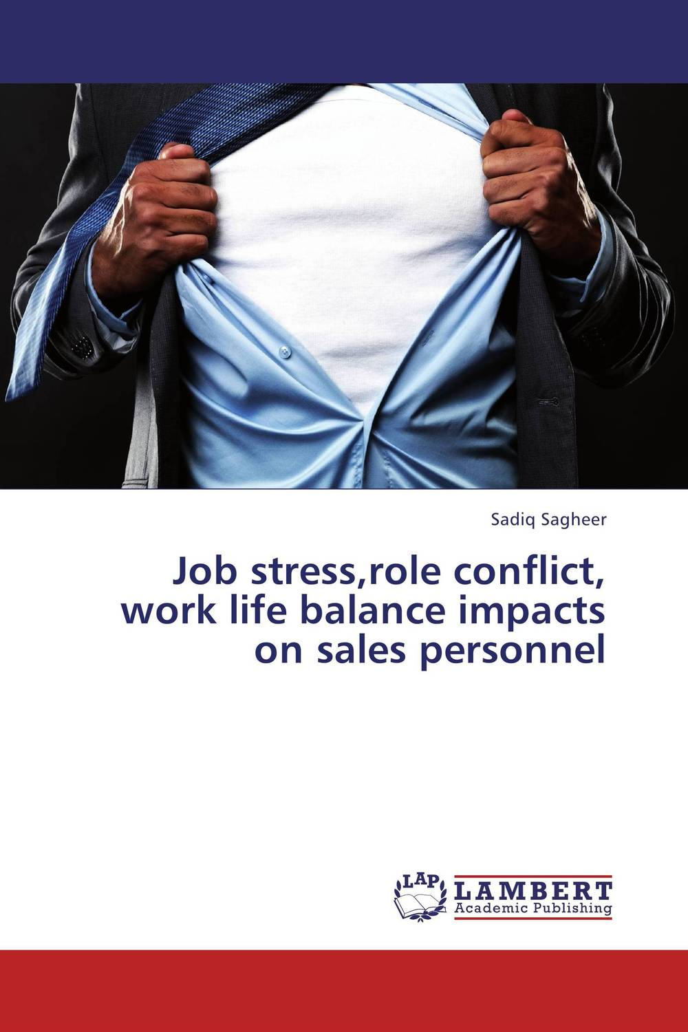 Job stress,role conflict, work life balance impacts on sales personnel sadiq sagheer job stress role conflict work life balance impacts on sales personnel