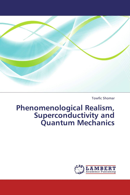 Phenomenological Realism, Superconductivity and Quantum Mechanics