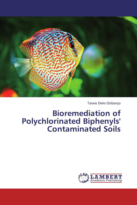 Bioremediation of Polychlorinated Biphenyls' Contaminated Soils rakesh kumar khandal gurdeep singh and rakesh kumar singh destruction of polychlorinated biphenyls in oils by gamma radiation
