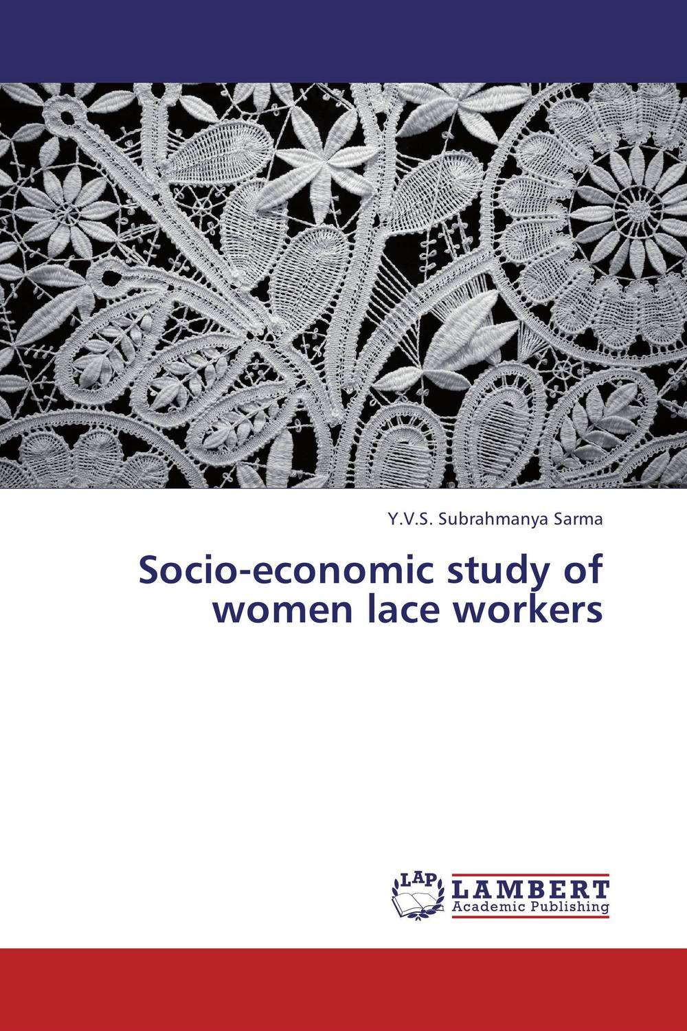 Socio-economic study of women lace workers socio economic and psychological problems of retirees