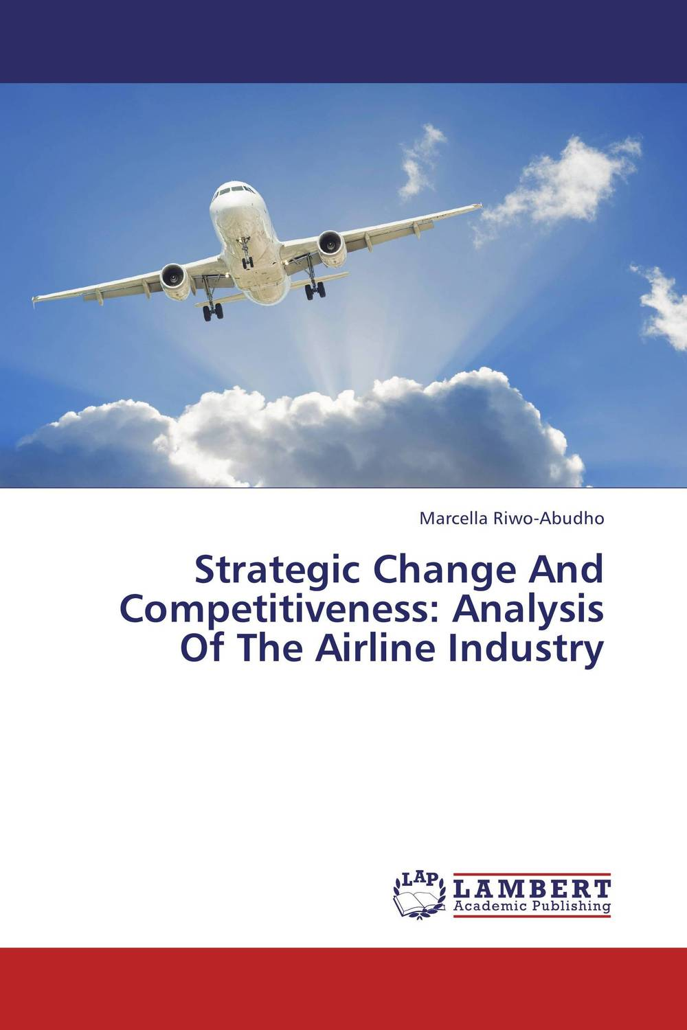 Strategic Change And Competitiveness: Analysis Of The Airline Industry the strategic value of ict for swedish business leadership