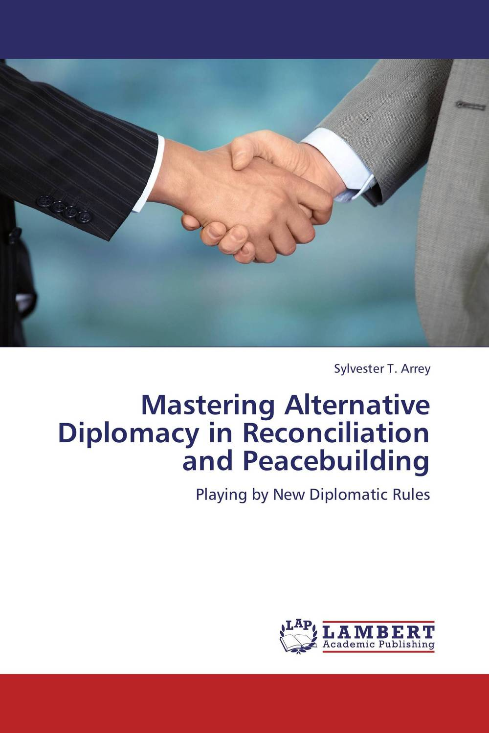 Mastering Alternative Diplomacy in Reconciliation and Peacebuilding seeing things as they are