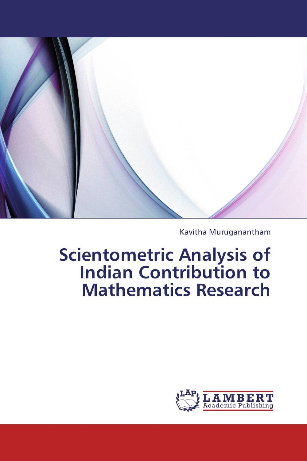 Scientometric Analysis of Indian Contribution to Mathematics Research the intricate nature of mathematics