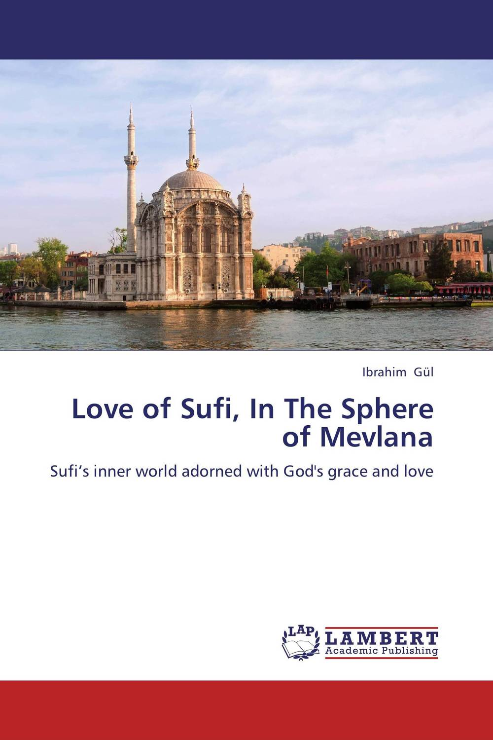 Love of Sufi, In The Sphere of Mevlana uzma rehman sufi shrines and identity construction in pakistan