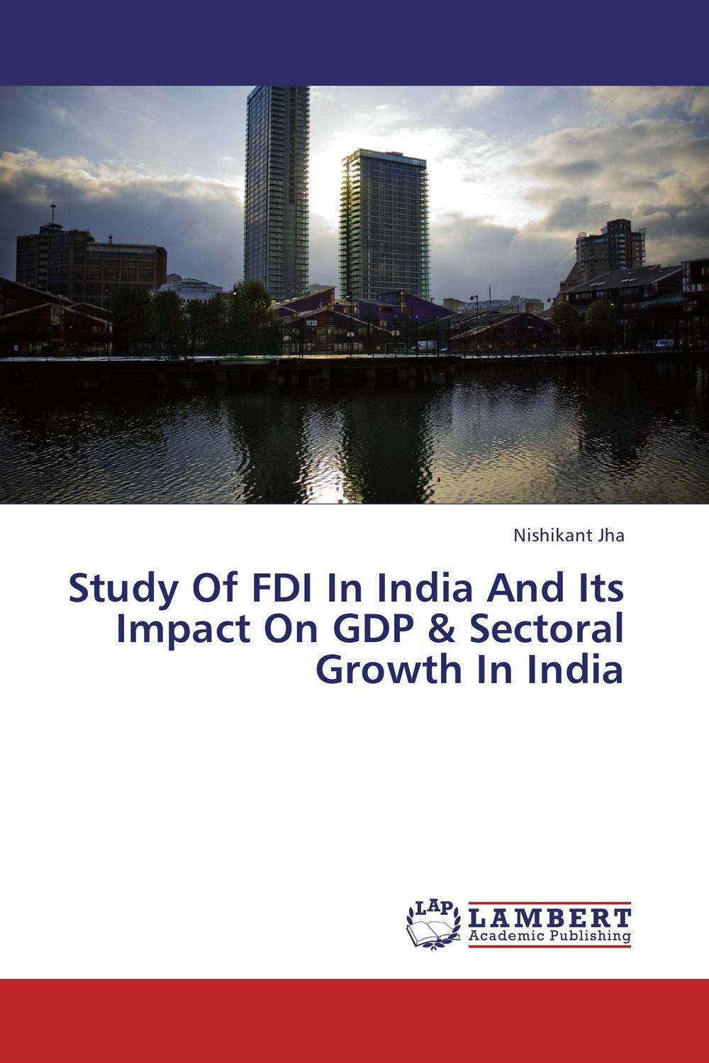 Study Of FDI In India And Its Impact On GDP & Sectoral Growth In India купить