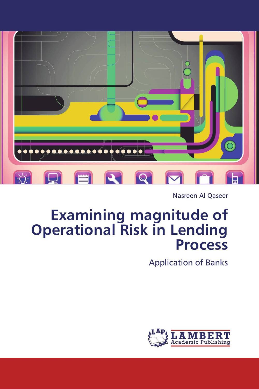 Examining magnitude of Operational Risk in Lending Process  managing operational risk in financial markets