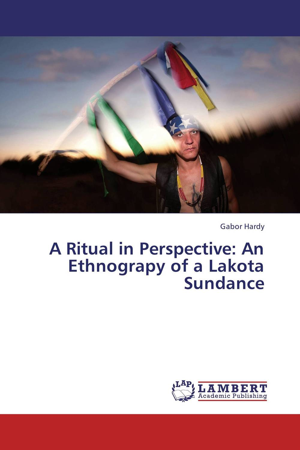 A Ritual in Perspective: An Ethnograpy of a Lakota Sundance