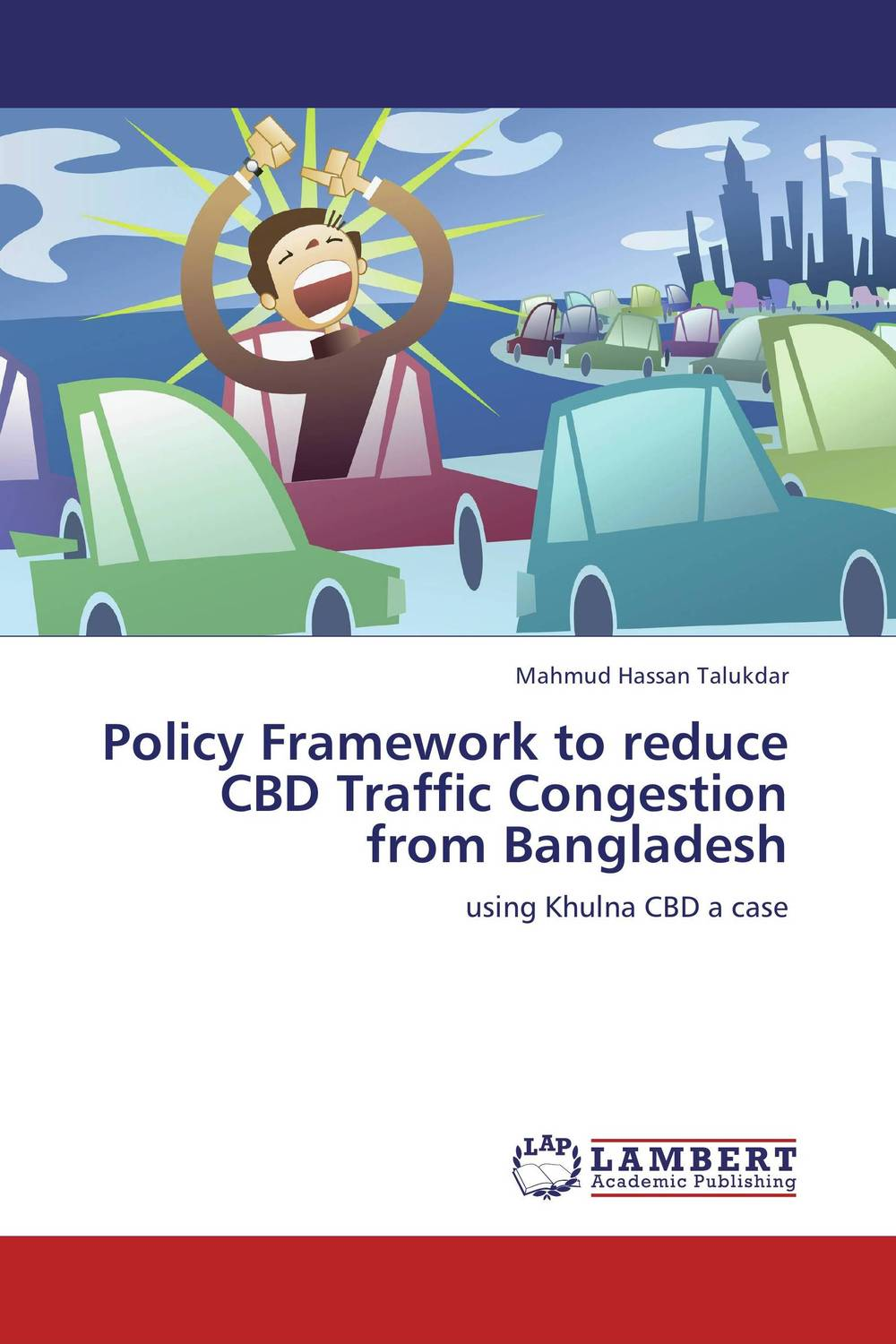 Policy Framework to reduce CBD Traffic Congestion from Bangladesh mohamed h m nerma traffic and congestion control in atm network