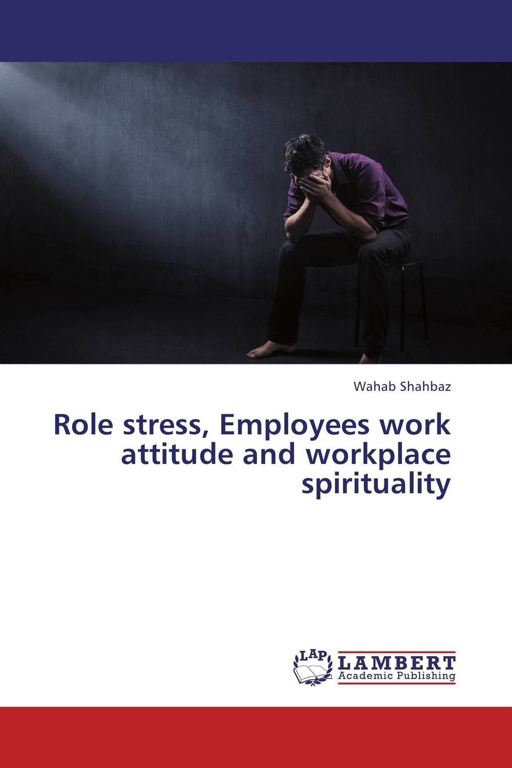 Role stress, Employees work attitude and workplace spirituality sadiq sagheer job stress role conflict work life balance impacts on sales personnel