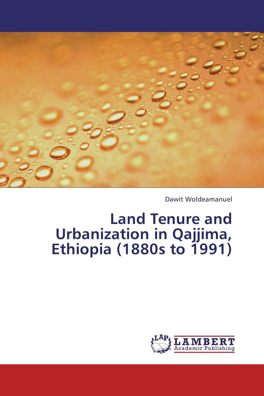 Land Tenure and Urbanization in Qajjima, Ethiopia (1880s to 1991) land tenure housing and low income earners