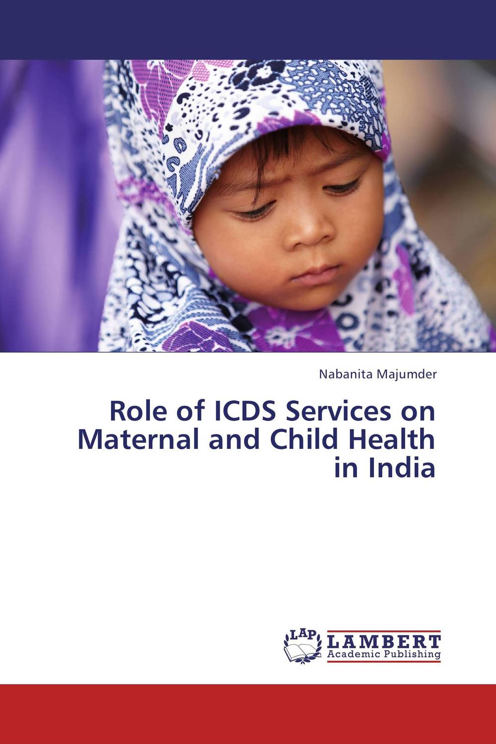 Role of ICDS Services on Maternal and Child Health in India