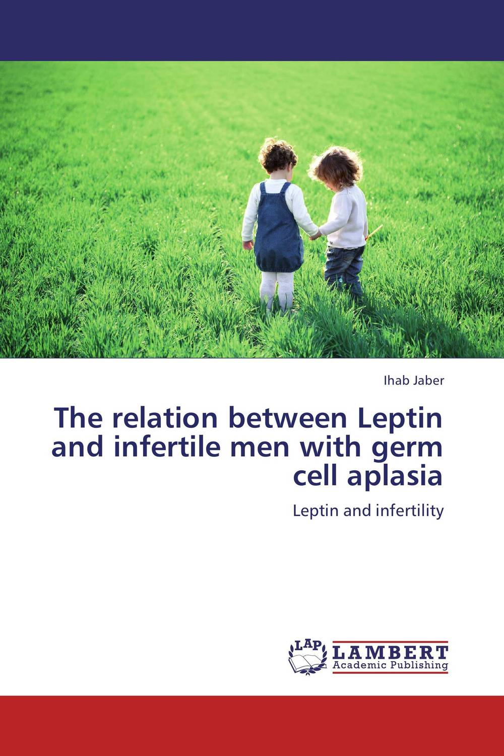 The relation between Leptin and infertile men with germ cell aplasia umesh singh sushil kumar and rajib deb monograph on bovine leptin gene