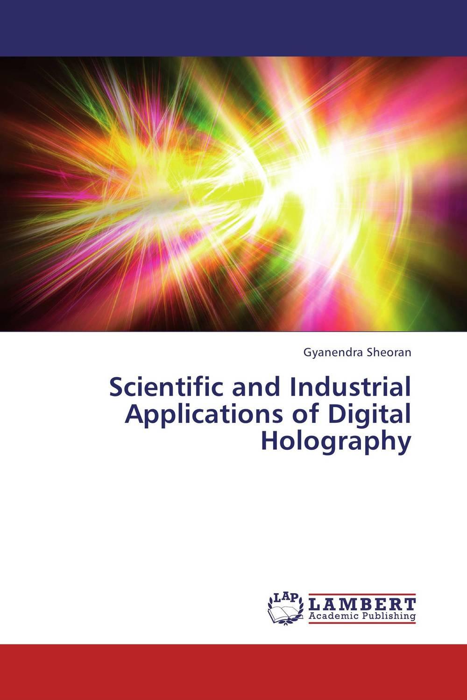 Scientific and Industrial Applications of Digital Holography rakesh kumar khandal geetha seshadri and gunjan suri novel nanocomposites for optical applications