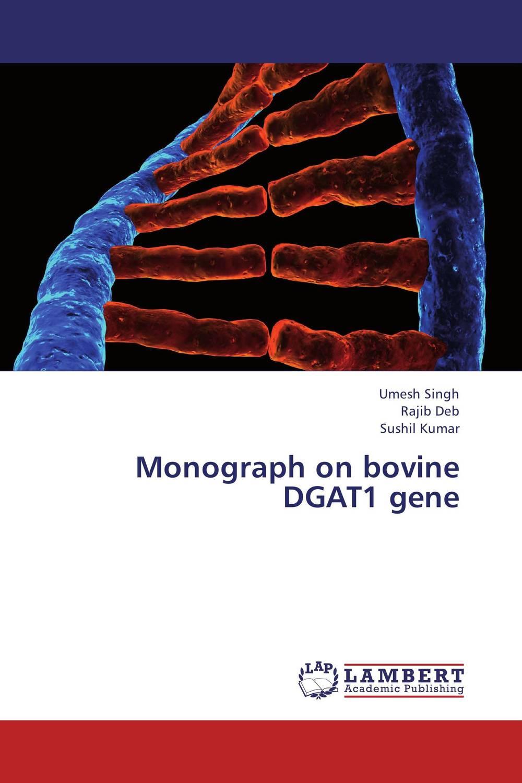 Monograph on bovine DGAT1 gene umesh singh sushil kumar and rajib deb monograph on bovine leptin gene
