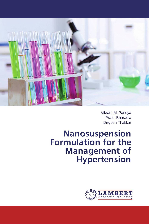 Nanosuspension Formulation for the Management of Hypertension  dhaval patel and patel jayvadan k formulation and evalution of mucoadhesive nanosuspension for ulcer
