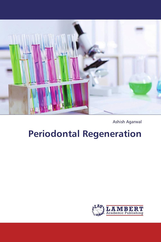 Periodontal Regeneration chandni monga amarjit singh gill and paramjit kaur khinda periodontal regenerative therapy