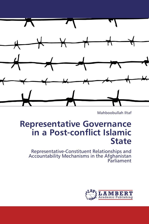 Representative Governance in a Post-conflict Islamic State mahboobullah iltaf representative governance in a post conflict islamic state