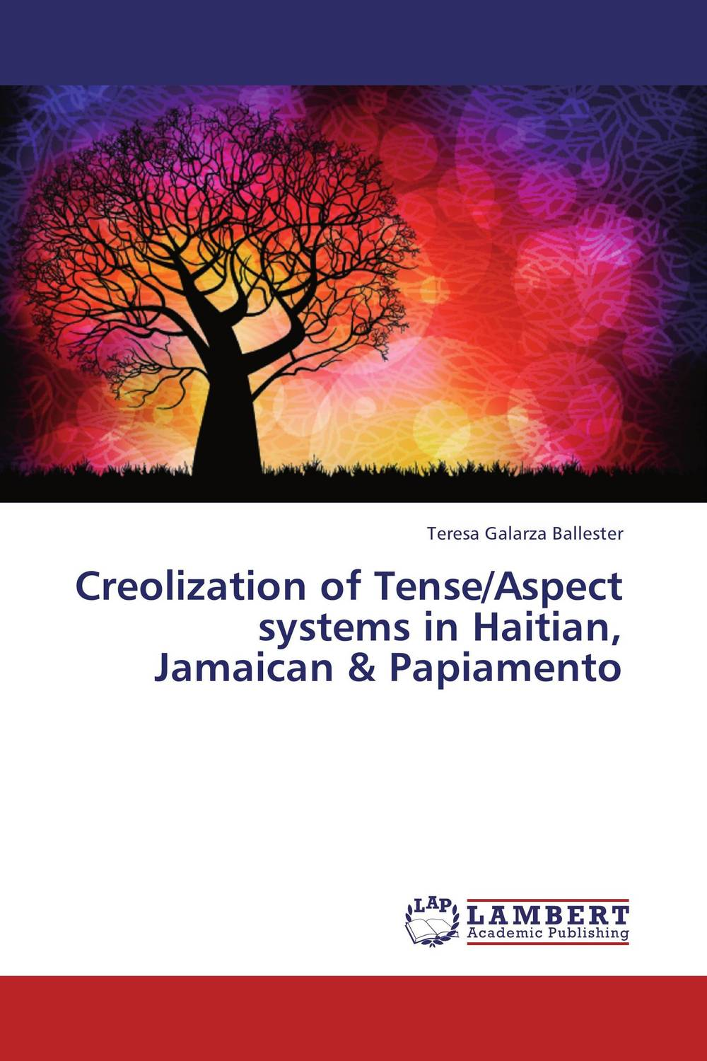Creolization of Tense/Aspect systems in Haitian, Jamaican & Papiamento creole