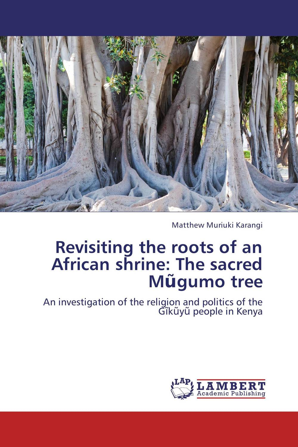 Revisiting the roots of an African shrine: The sacred Mugumo tree