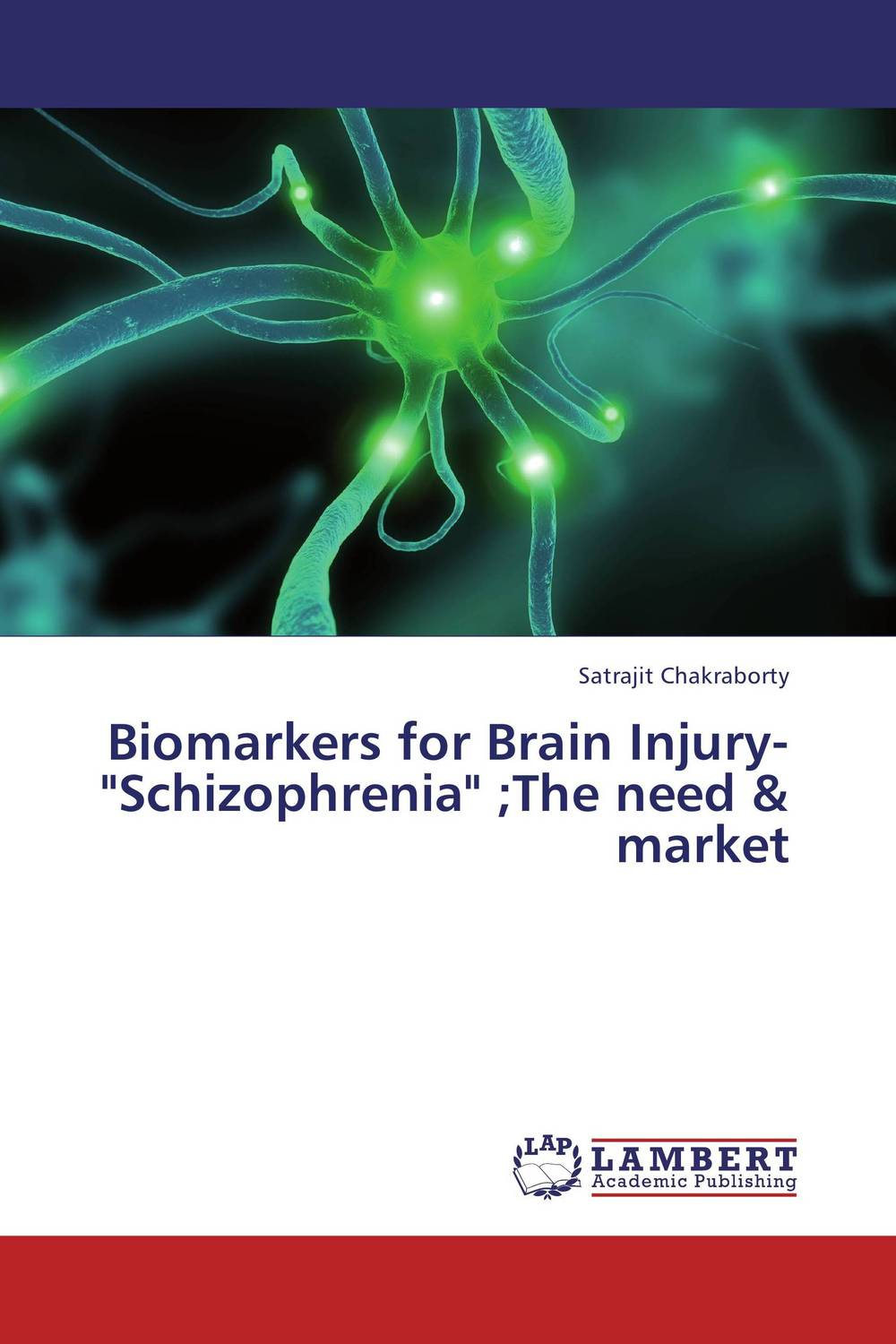 Biomarkers for Brain Injury-Schizophrenia ;The need & market ben buchanan brain structure and circuitry in body dysmorphic disorder