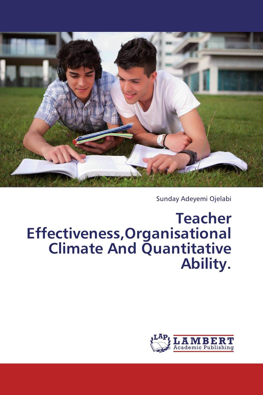 Teacher Effectiveness,Organisational Climate And Quantitative Ability. handbook of mathematical economics 2 handbooks in economics