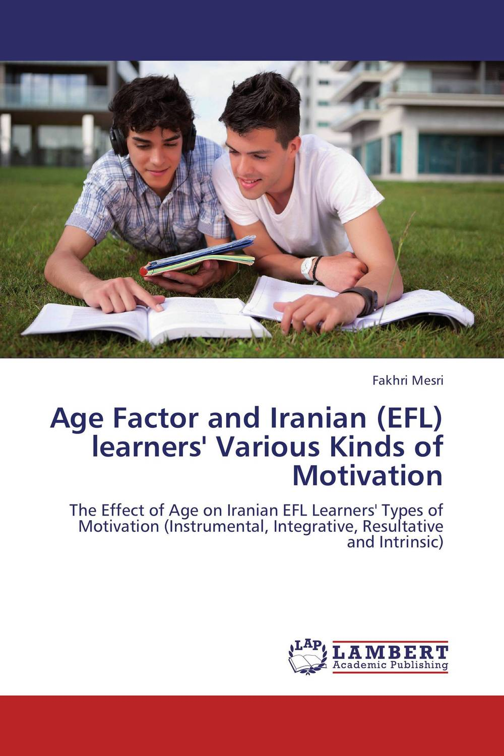 Age Factor and Iranian (EFL) learners' Various Kinds of Motivation a study on english language proficiency of efl learners in bangladesh