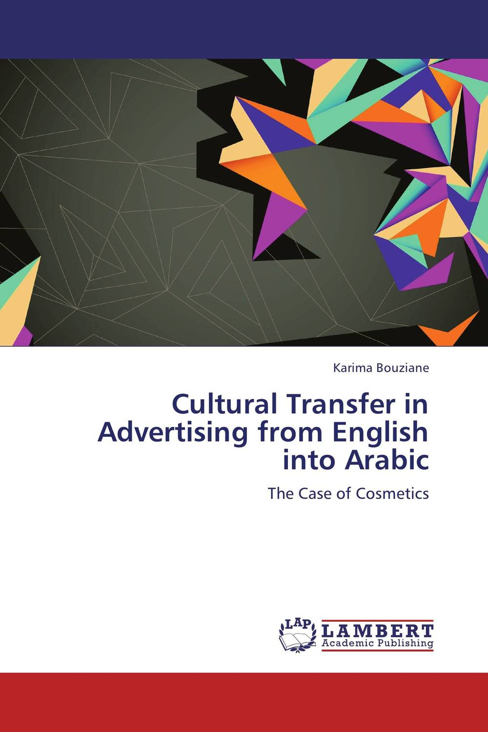 Cultural Transfer in Advertising from English into Arabic the translation of english compounds of the bbc news texts into arabic