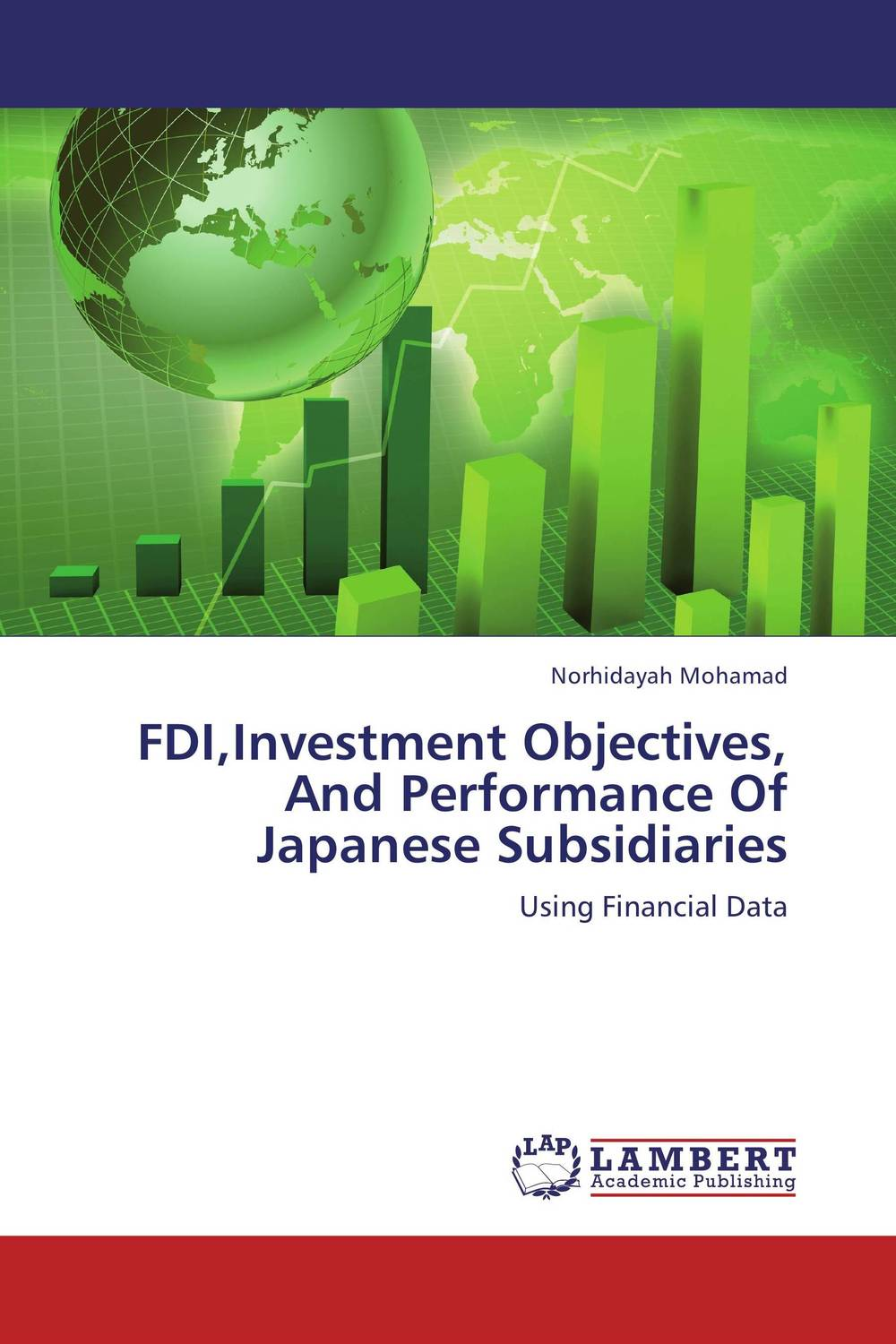 FDI,Investment Objectives, And Performance Of Japanese Subsidiaries chinese outward investment and the state the oli paradigm perspective